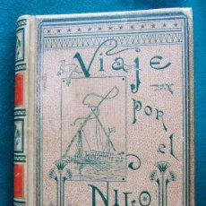 Libros antiguos: VIAJE POR EL NILO - E.V. GONZENBACH Y GRABADOS DE R. MAINELLA - VIAJE 1887/88 -1890 - 1ª EDICION ESP. Lote 90402870