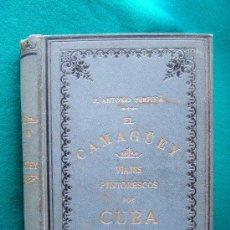 Libros antiguos: EL CAMAGÜEY. VIAJES PINTORESCOS POR EL INTERIOR DE CUBA...- P. ANTONIO PERPIÑA - 1889 - 1ª EDICION . Lote 31911890