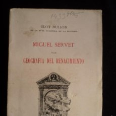 Libros antiguos: MIGUEL SERVET. GEOGRAFIA DEL RENACIMIENTO. ELOY BULLOM. VICTORIANO SAUREZ. 1929 203 PAG. Lote 32176163
