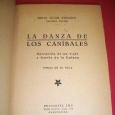 Libros antiguos: TICÁN RUMANO, MIHAI (MICHEL TICAN) - LA DANZA DE LOS CANÍBALES: NARRACIÓN DE UN VIAJE A TRAVÉS.... Lote 35020464