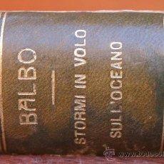 Libros antiguos: LIBRO: ITALO BALBO - STORMI IN VOLO SULL´OCEANO – MONDADORI EDITOR ITALIA AÑO 1931 - AVIACION. Lote 35718502