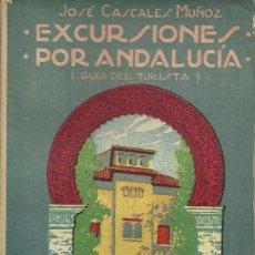 Libros antiguos: EXCURSIONES POR ANDALUCÍA. GUÍA DEL TURISTA. POR JOSÉ CASCALES MUÑOZ. 1921. . Lote 36659509