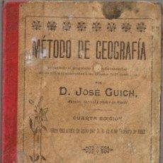 Libros antiguos: MÉTODO DE GEOGRAFÍA - JOSE GUICH - 1904 - 4ª EDICIÓN ILUSTRADA CON GRABADOS Y MAPAS. Lote 38016371