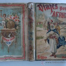 Libros antiguos: 'VIAJES POR AFRICA' BIBLIOTECA PERLA. SATURNINO CALLEJA. MADRID. Lote 38549324