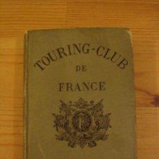 Libros antiguos: GUÍA DE VIAJE FRANCESA, COCHE, MOTO, BICICLETA. TOURING-CLUB 1898. Lote 39880695