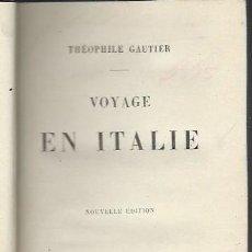 Libros antiguos: THEOPHILE GAUTIER, VOYAGE EN ITALIE, PARIS, CHARPENTIER ET CIE 1884, 364PÁGS, 13X19CM. Lote 41035506