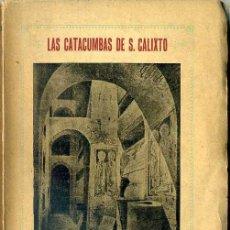 Libros antiguos: LAS CATACUMBAS DE SAN CALIXTO - HISTORIA Y DESCRIPCIÓN (ROMA, 1924). Lote 80414445