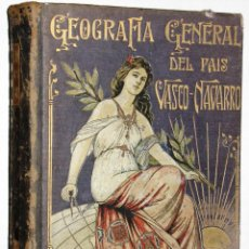 Libros antiguos: ANTIGUA GEOGRAFIA GRAL PAIS VASCO NAVARRO GUIPUZCOA SERAPIO MUGICA ALBERTO MARTIN BARCELONA C 1900. Lote 47058113