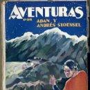 Libros antiguos: ADÁN Y ANDRÉS STOESSEL : 32 MIL KILÓMETROS DE AVENTURAS (LINARI, 1930) CON FOTOGRAFÍAS. Lote 47148185