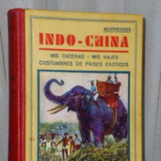 Libros antiguos: INDO-CHINA. MIS CACERÍAS - MIS VIAJES . Lote 47260533