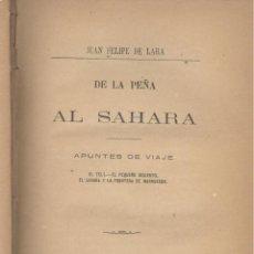 Libros antiguos: JUAN FELIPE DE LARA. DE LA PEÑA AL SAHARA. APUNTES DE VIAJE. MADRID, 1888. MARRUECOS. . Lote 47506337