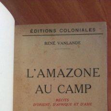 Libros antiguos: 1927 L ´AMAZONE AU CAMP / RENÉ VANLANDE - EN FRANCÉS. Lote 48721949