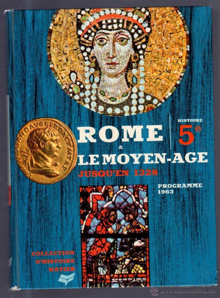 ROME & LEMOYEN-AGE. JUSQUÉN 1328. PROGRAMME 1963.COLLECTION D´HISTORIE HATIER 5E (Libros Antiguos, Raros y Curiosos - Geografía y Viajes)
