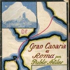 Libros antiguos: ARTILES, PABLO, DE GAN CANARIA A ROMA - CANARIAS -. Lote 50984015