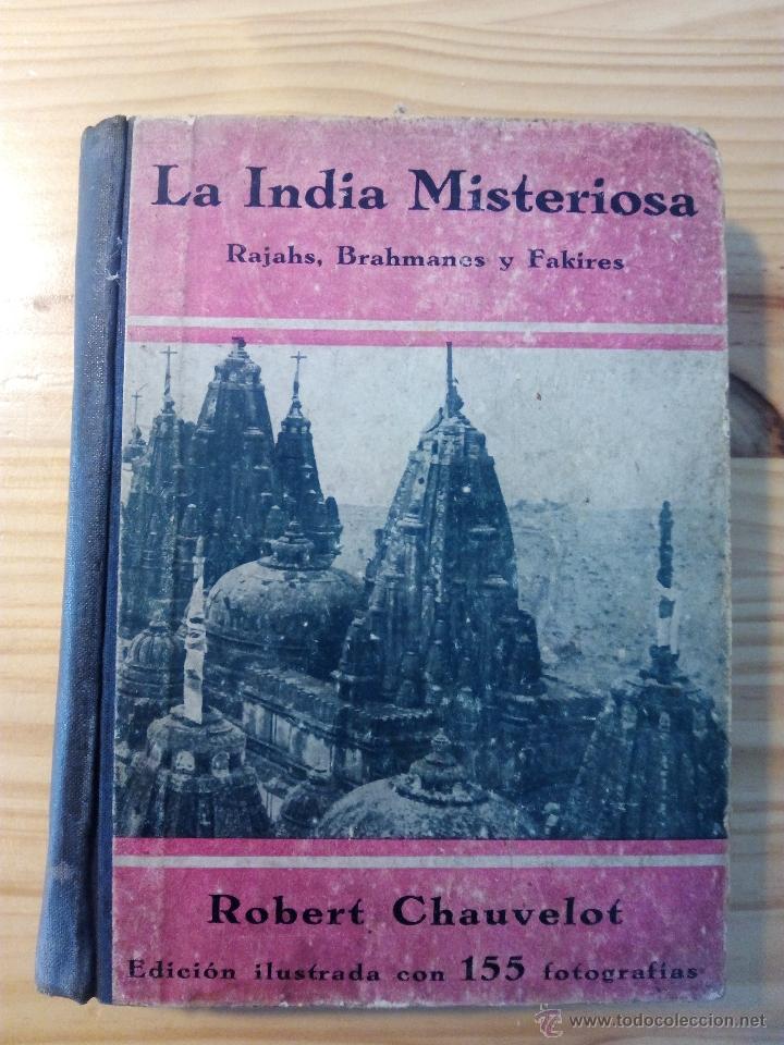 LA INDIA MISTERIOSA, ROBERT CHAUVELOT, PRIMERA EDICIÓN AÑO 1929. ILUSTRADA 155 FOTOGRAFÍAS. (Libros Antiguos, Raros y Curiosos - Geografía y Viajes)