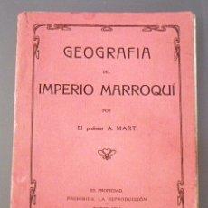 Libros antiguos: GEOGRAFIA DEL IMPERIO MARROQUI POR EL PROFESOR A. MART, PARIS 1.911. Lote 51924928