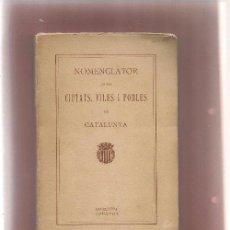 Libros antiguos: CATALUÑA GEOGRAFIA NOMENCLATOR DE LES CIUTATS VILES I POBLES DE CATALUNYA 1918 .... Lote 53354925