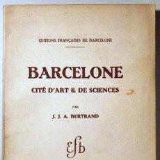 Libros antiguos: BERTRAND, J.J.A. - BARCELONE CITÉ D'ART & DE SCIENCES - LIBRAIRIE FRANÇAISE 1932. Lote 53458006
