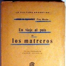 Libros antiguos: ALVAREZ, JOSÉ - UN VIAJE AL PAIS DE LOS MATREROS - BUENOS AIRES 1920. Lote 53458178