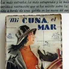 Libros antiguos: ANTIGUO LIBRO - MI CUNA EL MAR - J. LOWELL VIAJE VIDA A BORDO DE UNA GOLETA BARCO MARES SUR AVENTURA. Lote 53712156
