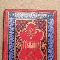 Libros antiguos: L'ESPAGNE PAR... ORNÉ DE 335 GRAVURES ET PLANCHES PAR ALEXANDRE WAGNER. SIMONS (THÉODORE). Lote 54432146