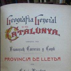 Libros antiguos: GEOGRAFIA GENERAL DE CATALUNYA PROVINCIA DE LLEYDA. CARRERAS Y CANDI. C. 1936. . Lote 55661630