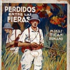 Libros antiguos: MIHAI TICAN RUMANO : PERDIDOS ENTRE LAS FIERAS (LUX, 1930) VIAJE A TRAVÉS DE ÁFRICA CENTRAL. Lote 181347337