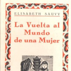 Libros antiguos: ELISABETH SAUVY : LA VUELTA AL MUNDO DE UNA MUJER (IBERIA, 1929) CON 80 FOTOGRAFÍAS. Lote 56269880