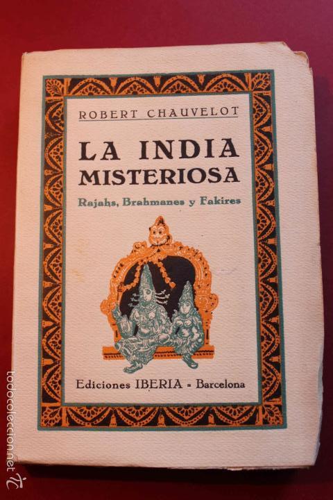 LA INDIA MISTERIOSA. ROBERT CHAUVELOT. ED. IBERIA. PRIMERA EDICIÓN. 1929. (Libros Antiguos, Raros y Curiosos - Geografía y Viajes)