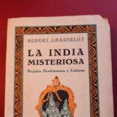 Libros antiguos: LA INDIA MISTERIOSA. ROBERT CHAUVELOT. ED. IBERIA. PRIMERA EDICIÓN. 1929.. Lote 56490204