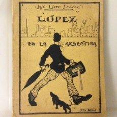Libros antiguos: LÓPEZ EN LA ARGENTINA. (1920). IMPRESIONES HUMORÍSTICAS. (VIAJES. ARGENTINA VISTA EN LOS AÑOS 20). Lote 56540984