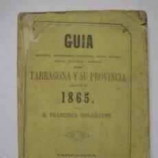 Libros antiguos: GUIA TARRAGONA Y SU PROVINCIA PARA 1865 - FRANCISCO DOÑAMAYOR- IMPRENTA TORT 1864-VER FOTOS-(V-5422). Lote 56549610