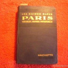 Libros antiguos: GUIDES BLEUS: - PARIS, VERSAILLES, CHANTILLY, FONTAINEBLEAU - (PARIS, 1929). Lote 56574976
