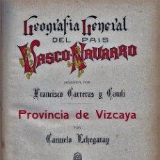 Libros antiguos: C. ECHEGARAY. PROVINCIA DE VIZCAYA. GEOGRAFÍA GRAL DEL P. VASCO-NAVARRO. BARCELONA, C. 1920. Lote 56827674