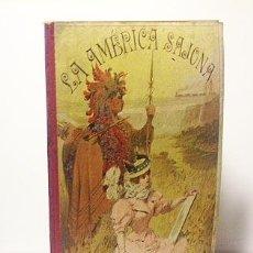 Libros antiguos: OPISSO: LA AMÉRICA SAJONA. (1ª ED., 1897) SU HISTORIA, GEOGRAFÍA, INDUSTRIA Y COSTUMBRES. (VIAJES . Lote 57753711