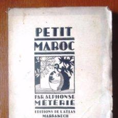 Libros antiguos: PETIT MAROC. ALPHONSE MÉTÉRIÉ EDITIONS DE L'ATLAS MARRAKECH 1929 AUTOGRAPHE BON ETAT VOIRE PHOTOS. Lote 58489131