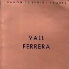 Libros antiguos: RAMON DE SEMIR I ARQUER : VALL FERRERA (CLUB MUNTANYENC BARCELONÉS, 1936) CON UN MAPA DESPLEGABLE. Lote 60853215