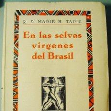 Libros antiguos: EN LAS SELVAS VÍRGENES DEL BRASIL. R.P. MARIE Y H. TAPIE. EDICIONES IBERIA. 1929. Lote 62187592