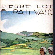 Libros antiguos: PIERRE LOTI : EL PAÍS VASCO (EDITORIAL CERVANTES, 1936). Lote 62610796