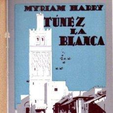 Libros antiguos: MYRIAM HARRY : TÚNEZ LA BLANCA (PROMETEO, C. 1920). Lote 62614008