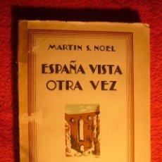 Libros antiguos: MARTIN S. NOEL: - ESPAÑA VISTA OTRA VEZ - (MADRID, 1929). Lote 63645123