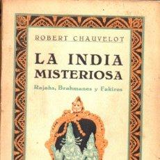 Libros antiguos: CHAUVELOT : LA INDIA MISTERIOSA (IBERIA, 1929) CON FOTOGRAFÍAS. Lote 67957261