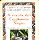 Libros antiguos: HAARDT / DUBREUIL :A TRAVÉS DEL CONTINENTE NEGRO -EXPEDICIÓN CITROEN (IBERIA, 1928) CON FOTOGRAFÍAS. Lote 67958133