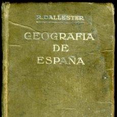 Libros antiguos: RAFAEL BALLESTER. GEOGRAFÍA DE ESPAÑA. ILUSTRADA CON MAPAS Y GRABADOS. BARCELONA 1926. Lote 68728057