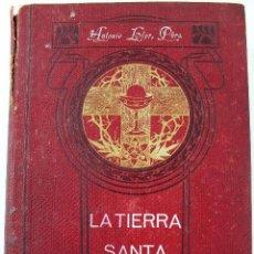 Libros antiguos: L-4037. LA TIERRA SANTA O PALESTINA. ANTONIO LLOR, PBRO. SALVADOR RIBAS, EDITOR. AÑO 1896. Lote 72028099