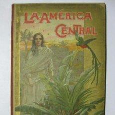 Libros antiguos: LA AMÉRICA CENTRAL COSTA RICA GUATEMALA EL SALVADOR HONDURAS NICARAGUA ALFREDO OPISSO BASTINOS 1898. Lote 73984463