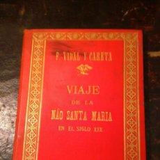 Libros antiguos: VIDAL Y CARETA, F. VIAJE DE LA NAO SANTAMARÍA EN EL SIGLO XIX. 1894. Lote 75460871