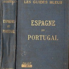 Libros antiguos: GUIDES BLEUS ESPAGNE ET PORTUGAL 1916 - ESPAÑA Y PORTUGAL COMPLETA. Lote 76309265