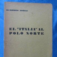 Libros antiguos: EL ITALIA AL POLO NORTE. HUMBERTO NOBILE. EDITORIAL JUVENTUD, 1930.. Lote 77209593