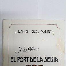 Libros antiguos: LLIBRE AIXO ERA EL PORT DE LA SELVA - EL LLIBRE DEL BICENTENARI -. Lote 79552213